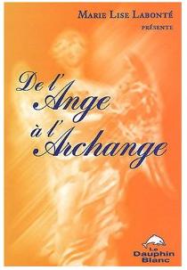 Neo-bienêtre vous recommande «De l'ange a l'archange» de Marie-Lise Labonté