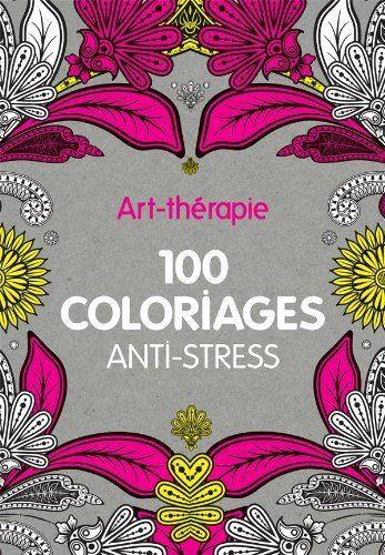 Livre de développement personnel-Art-thérapie : 100 coloriages anti-stress