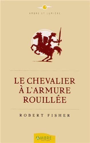Livre de développement personnel-Le chevalier à l'armure rouillée de Robert Fisher
