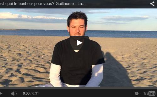 C'est quoi le bonheur pour vous? Guillaume – Languedoc Roussillon