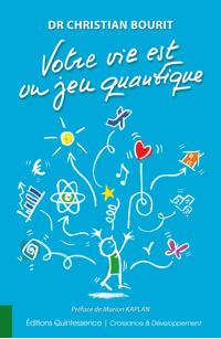 Votre vie est un jeu quantique de Christian Bourit, préface de Marion Kaplan