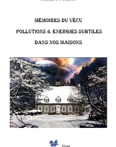 Mémoires du vécu, pollutions et énergies subtiles dans nos maisons