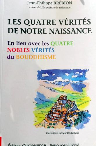 Les Quatre Vérités de notre naissance – En lien avec les Quatre Nobles Vérités du Bouddhisme