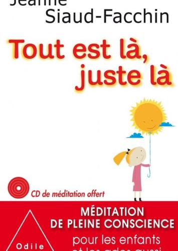 Tout est là, juste là, méditation de pleine conscience pour les enfants et les ados aussi