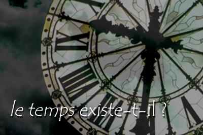 Le temps existe-t-il ?
