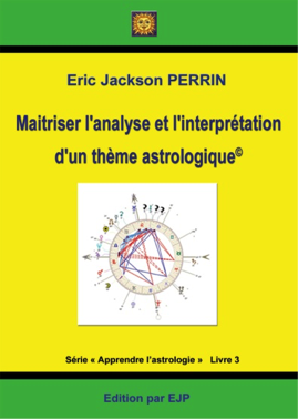 Astrologie livre 3 Maîtriser l'analyse et l'interprétation du thème astrologique