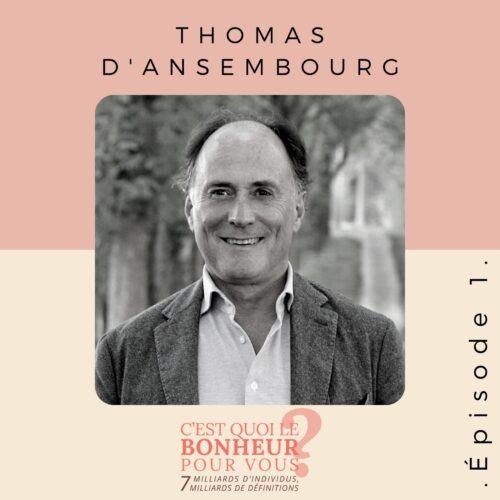 Podcast c'est quoi le bonheur pour vous avec Thomas D'ansembourg