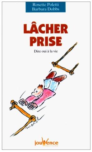 Livre de développement personnel: «Lâcher prise, Dire oui à la vie» de Rosette Poletti