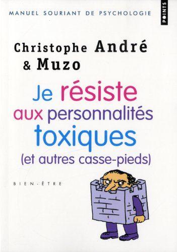 Livre de développement personnel-Je résiste aux personnalités toxiques de Christophe André