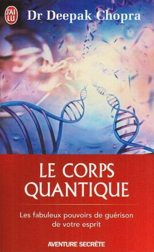 Le corps quantique – Le fabuleux pouvoir de guérison de votre esprit