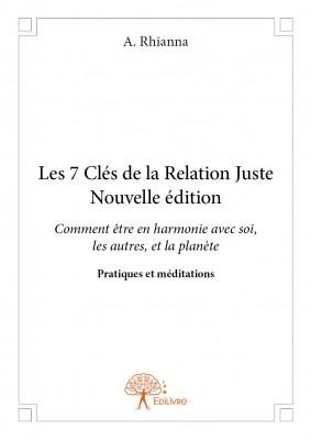 Livre Les 7 Clés de la relation juste ou comment vivre en harmonie avec soi, les autres et notre Planète
