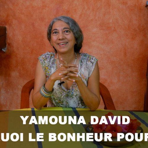 Observatoire international du bonheur, Yamouna David c'est quoi le bonheur pour vous?